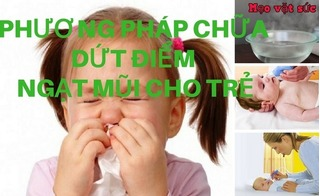 Phương pháp dân gian hữu hiệu chữa ngạt mũi cho trẻ