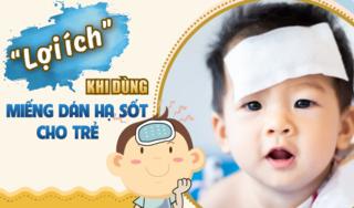 Bí quyết dùng miếng dán hạ sốt cho trẻ đúng cách