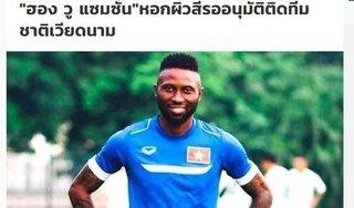 Báo Thái Lan: 'Việt Nam sẽ rất mạnh nếu có Hoàng Vũ Samson'