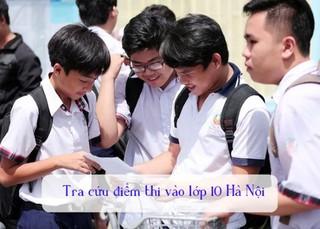 Hôm nay 14/6, Hà Nội công bố điểm thi vào lớp 10 năm 2019