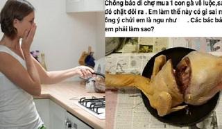 Chặt đôi con gà luộc bị chồng chửi, cô vợ ngây ngô lên mạng hỏi 'vì sao'