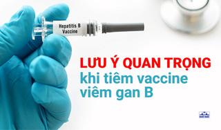 Lưu ý quan trọng khi tiêm Vaccine viêm gan B