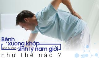 Bệnh xương khớp ảnh hưởng đến sinh lý nam giới như thế nào?