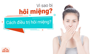 Vì sao bị hôi miệng? Cách chữa hôi miệng hiệu quả