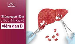 Những quan niệm thiếu chính xác về viêm gan B