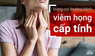 Đừng coi thường bệnh viêm họng cấp tính!