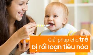 Mách mẹ giải pháp cho trẻ bị rối loạn tiêu hóa thường xuyên