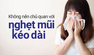 Những lý do không nên chủ quan với nghẹt mũi kéo dài