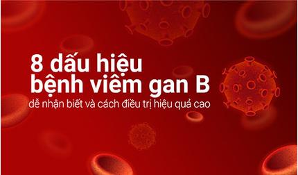 8 dấu hiệu bệnh viêm gan B dễ nhận biết và cách điều trị hiệu quả cao