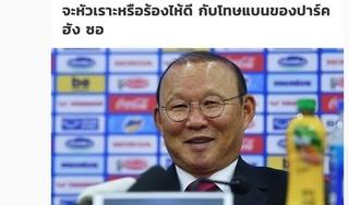 Người Thái thất vọng khi HLV Park Hang Seo không bị treo giò ở AFF Cup 2020