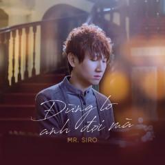 Lời bài hát (Lyrics) Đừng Lo Anh Đợi Mà - Mr Siro