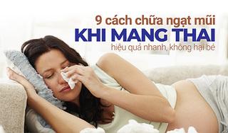 9 cách chữa ngạt mũi khi mang thai hiệu quả nhanh, không hại bé