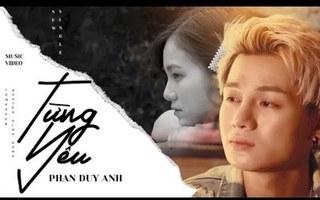 Lời bài hát (Lyric+hợp âm) 'Từng Yêu' - Phan Duy Anh