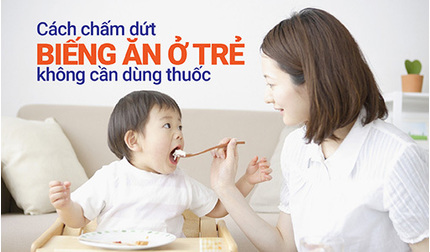 Cách chấm dứt biếng ăn ở trẻ không cần dùng thuốc