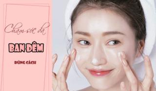 10 bước chăm sóc da ban đêm chuẩn nhất để có một làn da khỏe, đẹp
