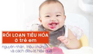 Rối loạn tiêu hóa ở trẻ em: nguyên nhân, triệu chứng và cách điều trị