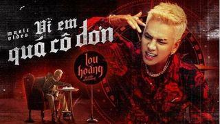 Lời bài hát 'Vì Em Quá Cô Đơn' - ca sĩ Lou Hoàng (Lyric kèm hợp âm)