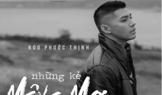 Lời bài hát 'Những kẻ mộng mơ' (Lyrics) - Noo Phước Thịnh