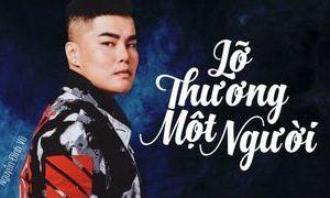 Lời bài hát 'Lỡ thương một người' (Lyrics) - Nguyễn Đình Vũ