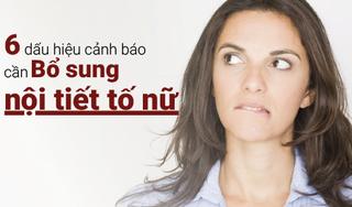 6 dấu hiệu cảnh báo cần bổ sung nội tiết tố nữ