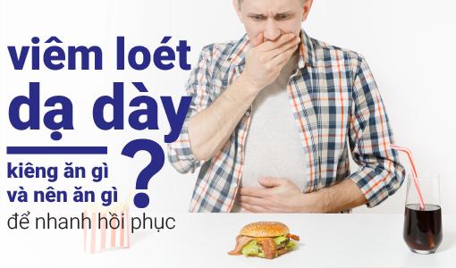 Viêm loét dạ dày kiêng ăn gì và nên ăn gì để nhanh hồi phục?