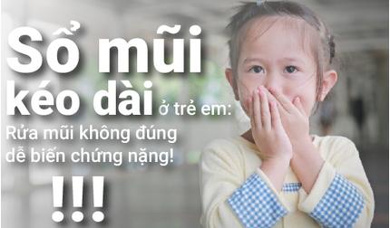 Sổ mũi kéo dài ở trẻ em: Rửa mũi không đúng dễ biến chứng nặng!