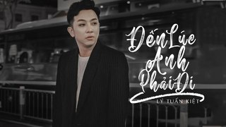 Lời bài hát Đến Lúc Anh Phải Đi - Lý Tuấn Kiệt HKT