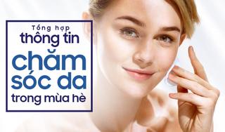 Tổng hợp thông tin chăm sóc làn da trong mùa hè