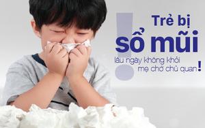 Trẻ bị sổ mũi lâu ngày không khỏi, mẹ chớ chủ quan!
