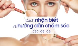 Cách nhận biết và hướng dẫn chăm sóc các loại da