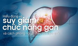 Hiểu đúng về suy giảm chức năng gan và cách phòng ngừa, điều trị