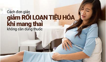 Cách đơn giản giảm rối loạn tiêu hóa khi mang thai không cần thuốc