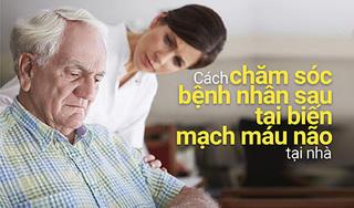 Cách chăm sóc bệnh nhân sau tai biến mạch máu não tại nhà