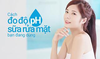 Cách đo độ pH sữa rửa mặt bạn đang dùng