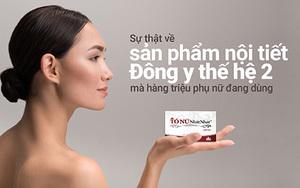 Sự thật về sản phẩm nội tiết Đông y thế hệ 2 hàng triệu phụ nữ dùng