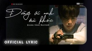 Lời bài hát Đừng Vì Anh Mà Khóc - Quang Hùng Maters (Lyric kèm hợp âm)