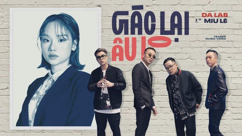 Da LAB đã chính thức cho phát hành MV Gác Lại Âu Lo hợp tác cùng nữ ca sĩ Miu Lê
