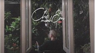 Lời bài hát (Lyrics) 'Cho Mình Em ' - Binz: Sáng tác mới cực lãng mạn