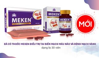 Đã có thuốc Meken điều trị tai biến mạch máu não và mạch vành dạng lọ