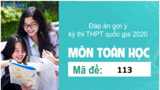 Đáp án đề thi môn Toán Học mã đề 113 kỳ thi THPT Quốc Gia 2020