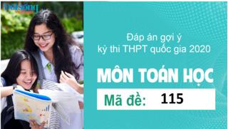 Đáp án đề thi môn Toán Học mã đề 115 kỳ thi THPT Quốc Gia 2020