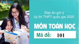 Đáp án đề thi môn Toán Học mã đề 101 kỳ thi THPT Quốc Gia 2020