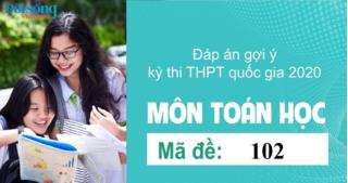 Đáp án đề thi môn Toán Học mã đề 102 kỳ thi THPT Quốc Gia 2020