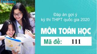 Đáp án đề thi môn Toán Học mã đề 111 kỳ thi THPT Quốc Gia 2020