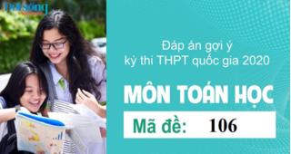 Đáp án đề thi môn Toán Học mã đề 106 kỳ thi THPT Quốc Gia 2020