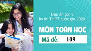Đáp án đề thi môn Toán Học mã đề 109 kỳ thi THPT Quốc Gia 2020