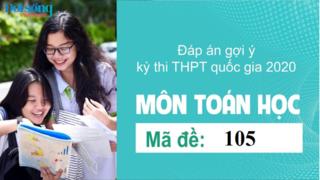 Đáp án đề thi môn Toán Học mã đề 105 kỳ thi THPT Quốc Gia 2020