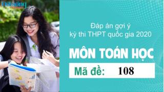 Đáp án đề thi môn Toán Học mã đề 108 kỳ thi THPT Quốc Gia 2020