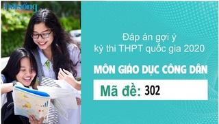 Đáp án đề thi môn GDCD mã đề 302 kỳ thi THPT Quốc Gia 2020
