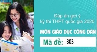 Đáp án đề thi môn GDCD mã đề 303 kỳ thi THPT Quốc Gia 2020